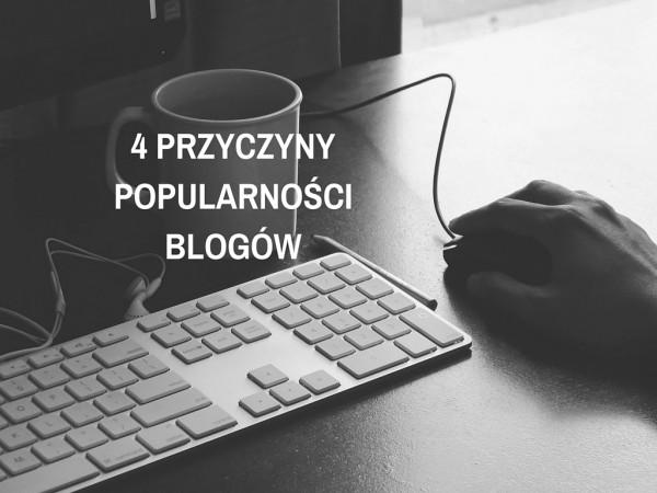4 przyczyny popularności blogow